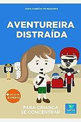 Livro infantil para o filho se concentrar.: Aventureira Distraída: foco, concentração, educação. (Contos Infantis 12) eBook Kindle