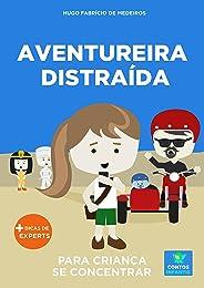 Livro infantil para o filho se concentrar.: Aventureira Distraída: foco, concentração, educação. (Contos Infantis 12)