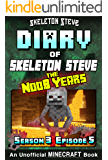Diary of Minecraft Skeleton Steve the Noob Years - Season 3 Episode 5 (Book 17): Unofficial Minecraft Books for Kids, Teens, & Nerds - Adventure Fan Fiction ... Collection - Skeleton Steve the Noob Years)