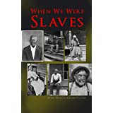 When We Were Slaves: Hundreds of Recorded Interviews, Life Stories and Testimonies of Former Slaves in the South