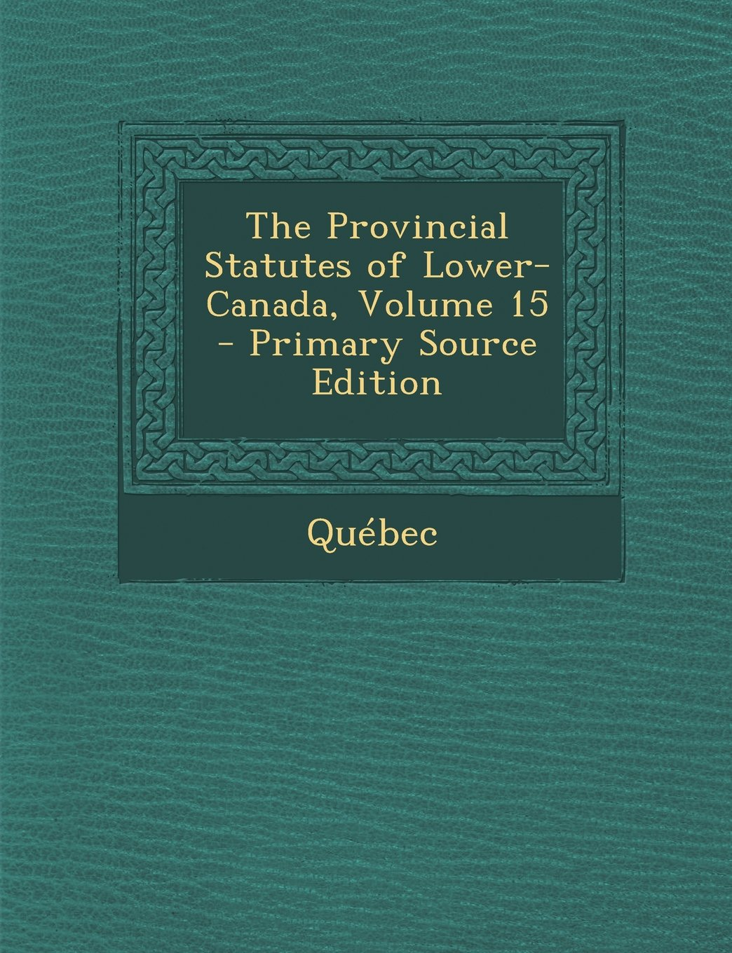 The Provincial Statutes of Lower-Canada, Volume 15 ebook