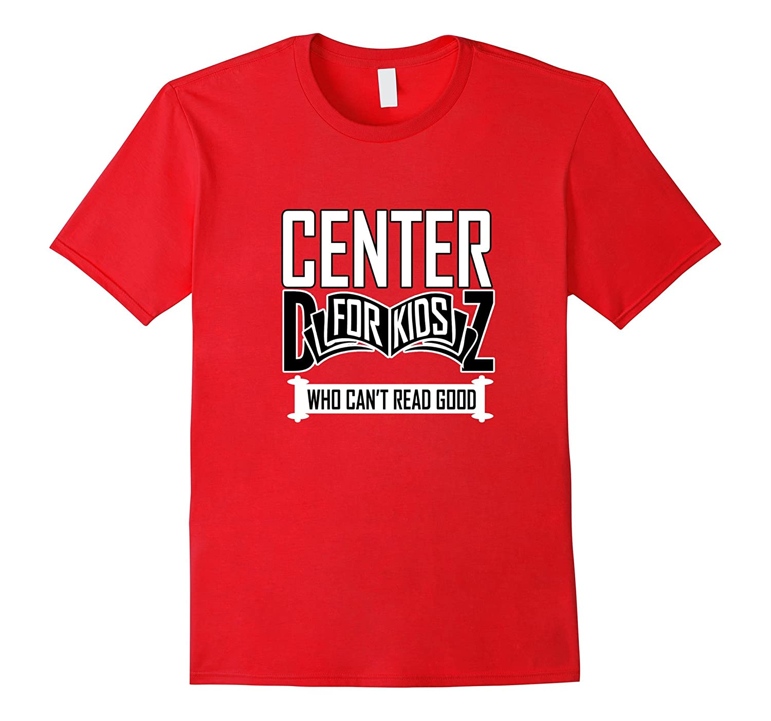 Center for Kids Who Can't Read Good funny T-Shirt Tee Shirt-CL