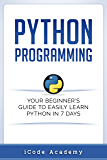 Python: Programming: Your Beginner's Guide To Easily Learn Python in 7 Days (Python for Beginners, Python Programming for Beginners, Learn Python, Python Language)