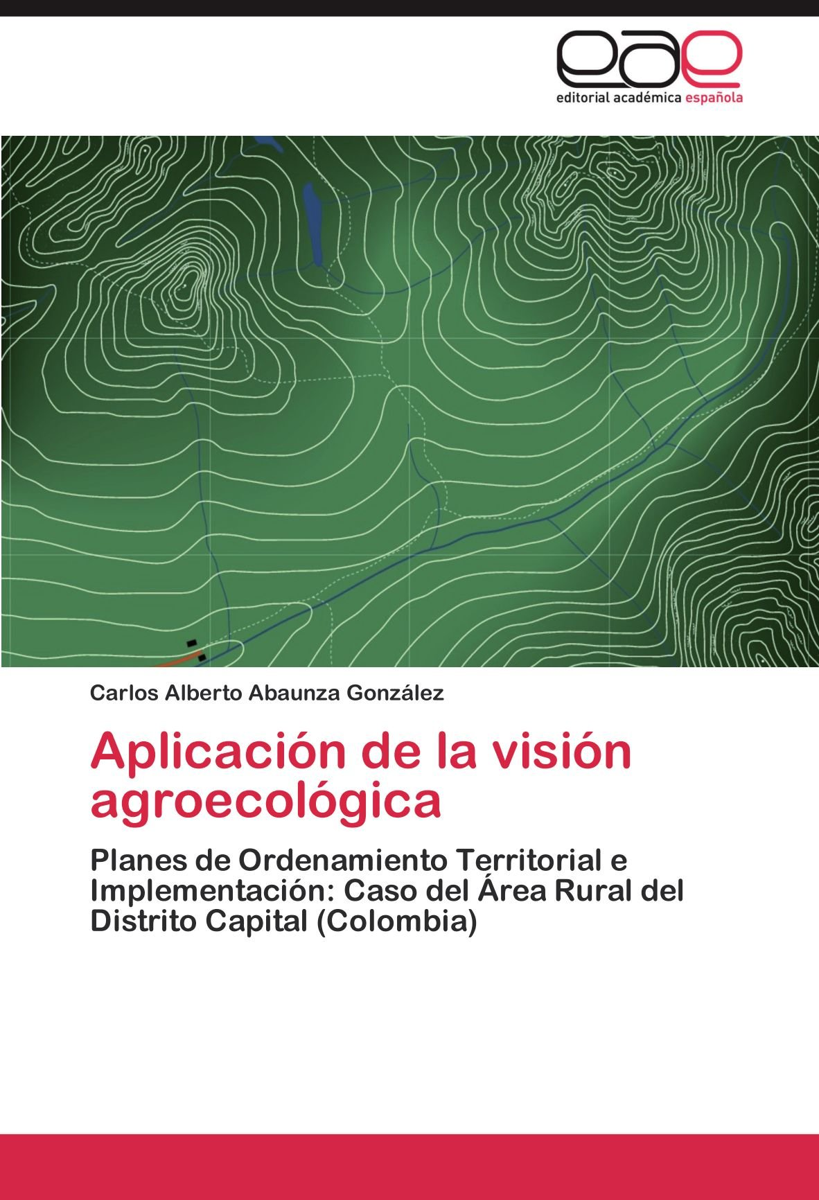 Download Aplicación de la visión agroecológica: Planes de Ordenamiento Territorial e Implementación: Caso del Área Rural del Distrito Capital (Colombia) (Spanish Edition) pdf
