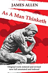 As A Man Thinketh: Original work restored and revised . Now fully annotated and indexed. Kindle Edition