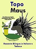 """Racconto Bilingue in Italiano e Tedesco: Topo — Maus (Serie """"Impara il tedesco"""" Vol. 4)"""