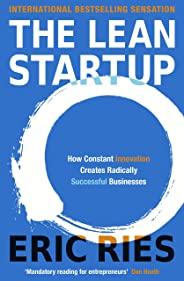 The Lean Startup: How Constant Innovation Creates Radically Successful Businesses: How Relentless Change Creates Radically S