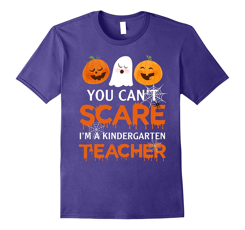 You Cant Scare Me I'm Kindergarten Teacher T-Shirt Halloween-FL