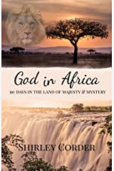 God in Africa: 90 Days in the Land of Majesty & Mystery Kindle Edition