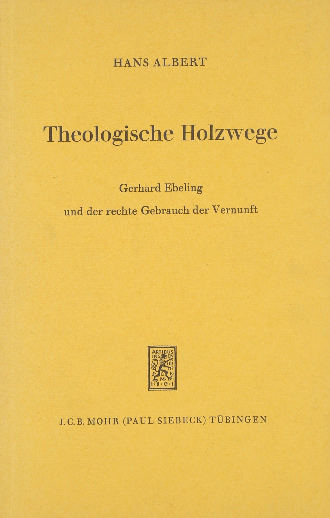 Theologische Holzwege: Gerhard Ebeling und der rechte Gebrauch der Vernunft
