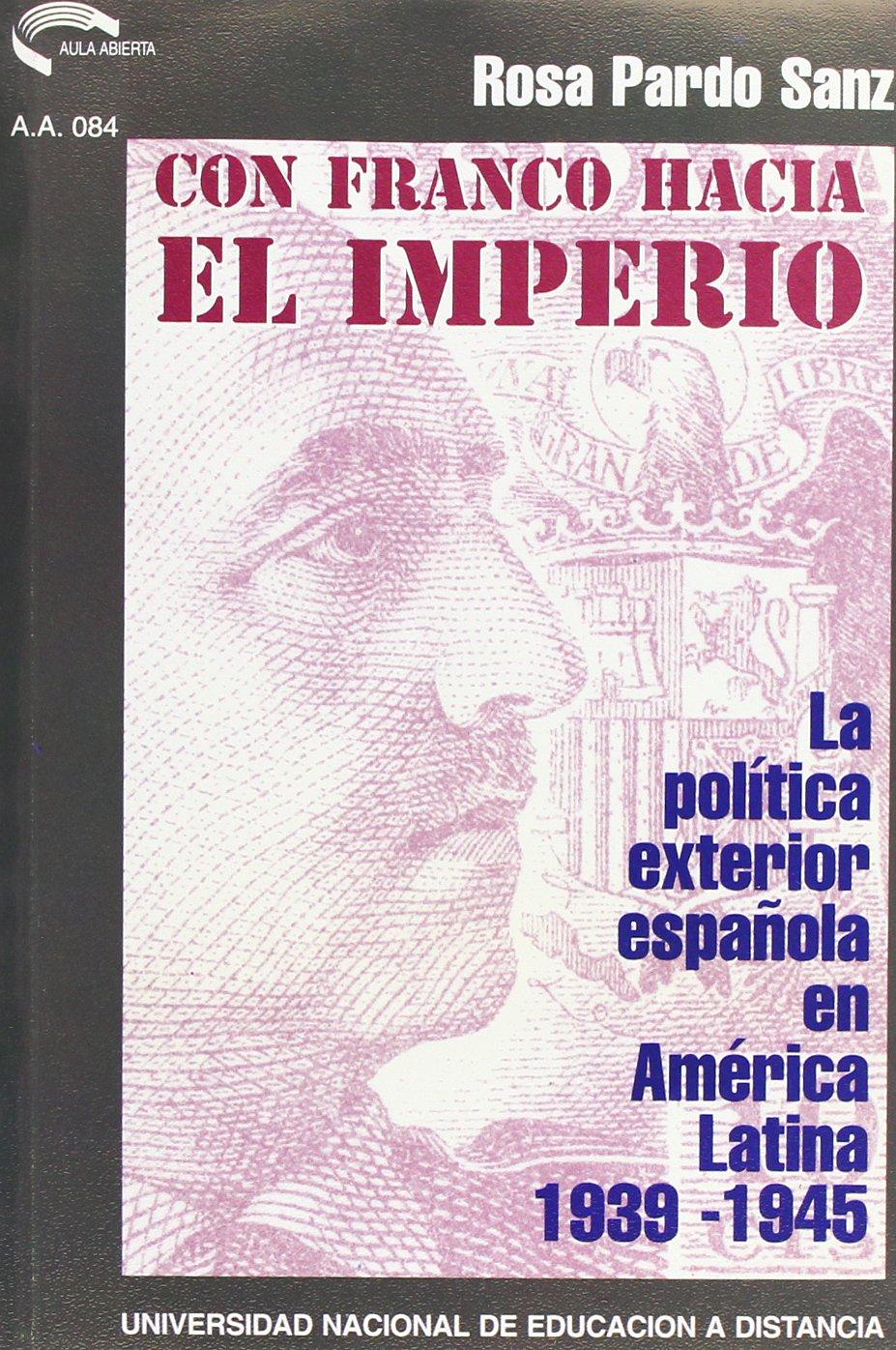 Con Franco hacia el imperio : la política exterior española en ...