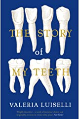 The Story of My Teeth: A Novel in Six Instalments Kindle Edition