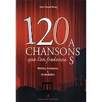 120 Chansons que l'on fredonne : Petites histoires et anecdotes