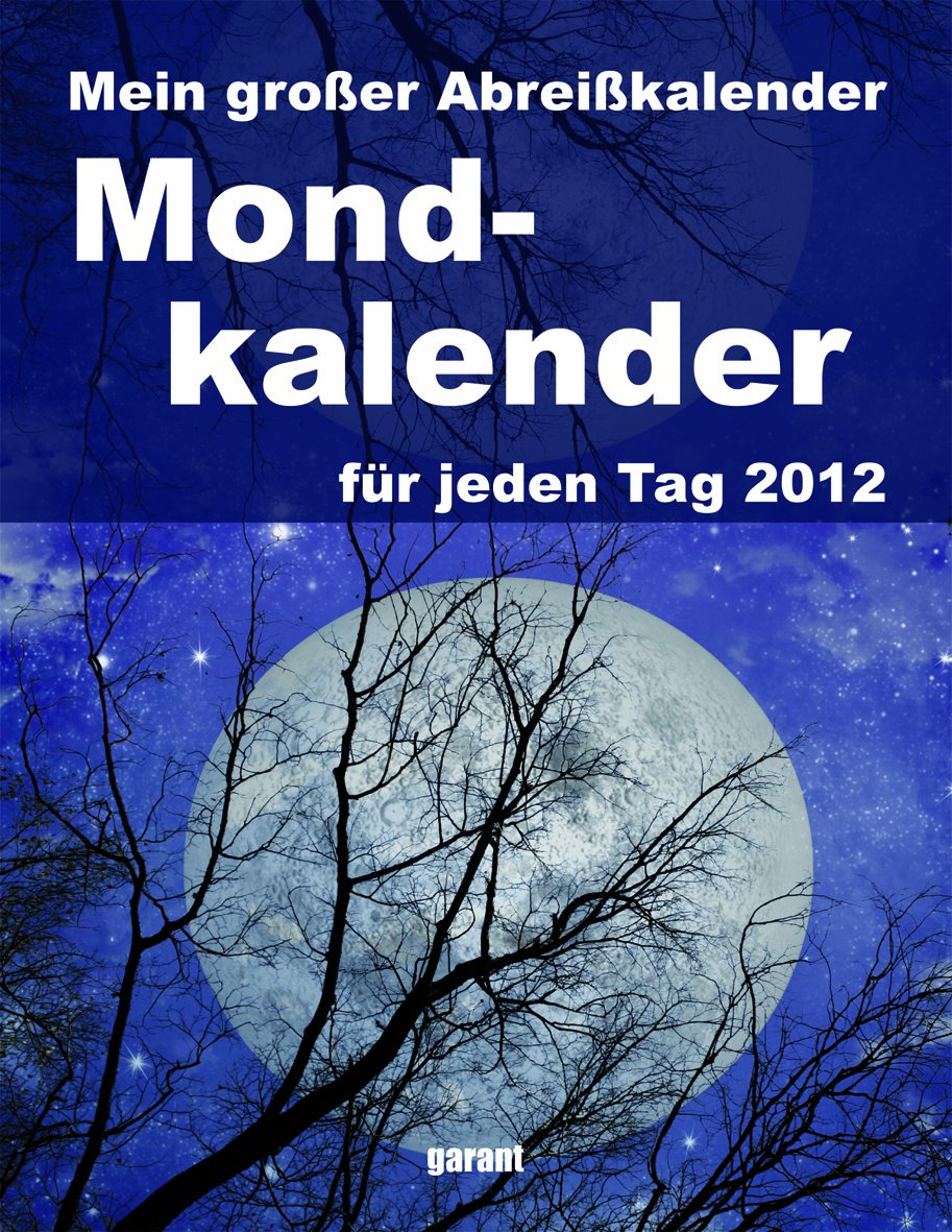 Mein großer Abreißkalender Mondkalender 2012: Leben in Harmonie mit dem Mond