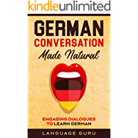German Conversation Made Natural: Engaging Dialogues to Learn German (German Edition)
