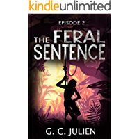 The Feral Sentence - Episode 2 (YA Dystopian Survival Thriller) (The Feral Sentence Serial)