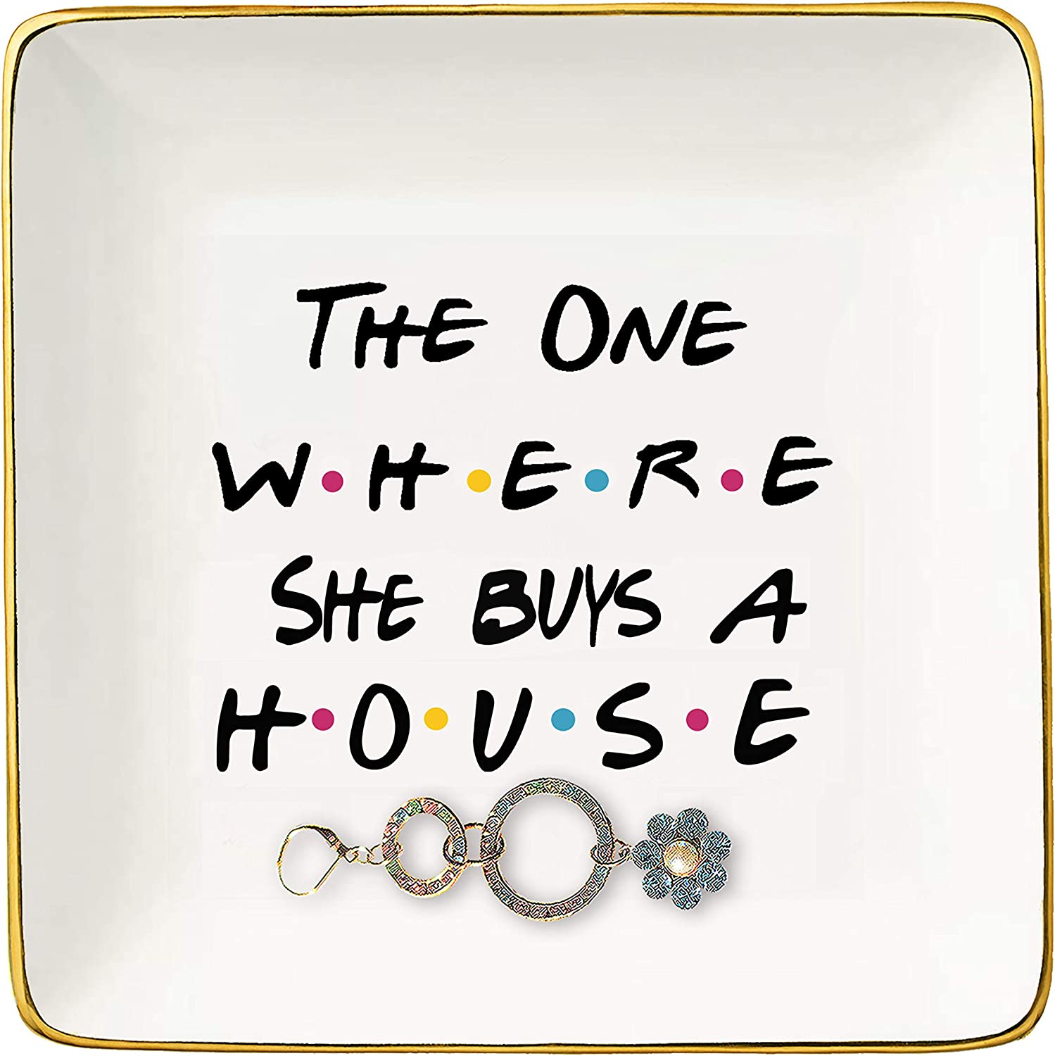 The One Where She Buys A House - New Home Owner Gift - Housewarming Gifts for Women or Girls - New Homeowners Gift - First Home - Ceramic Jewelry Holder Ring Dish Trinket Box Tray - Friends TV Show