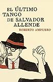 El último tango de Salvador Allende (Spanish Edition)