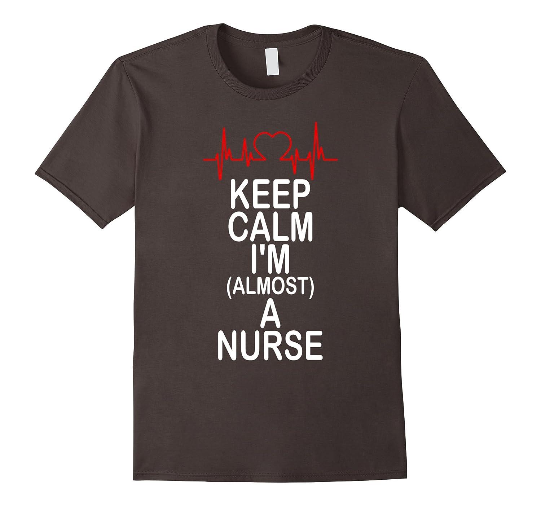 Keep Calm I'm Almost A Nurse Nursing T Shirt-CL