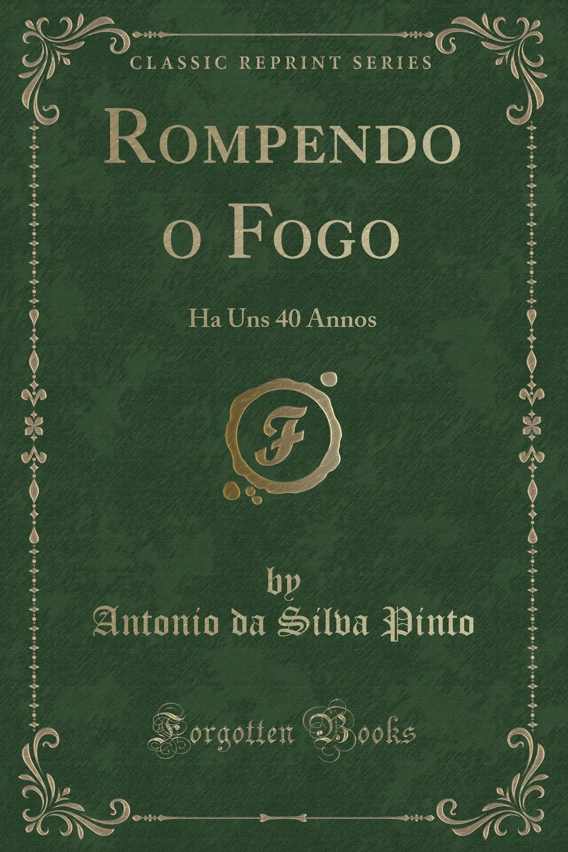 Download Rompendo O Fogo: Ha Uns 40 Annos (Classic Reprint) (Portuguese Edition) PDF