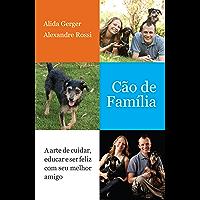 Cão de família: A arte de cuidar, educar e ser feliz com seu melhor amigo