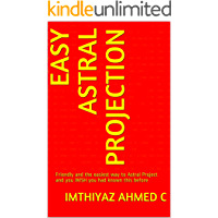 Easy Astral Projection: Friendly and the easiest way to Astral Project and you WISH you had known this before