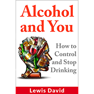 Alcohol and You: How to Control and Stop Drinking (Self Help Book 2)