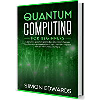 Quantum Computing for Beginners: A Complete Guide to Explain in Easy Way, History, Features, Developments and…