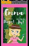 Emma möchte fliegen! Emma wants to fly! - Bilinguales Kinderbuch 3-6 Jahre: zweisprachig/bilingual Deutsch-Englisch - German-English (German Edition)