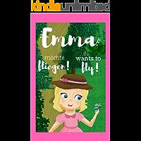 Emma möchte fliegen! Emma wants to fly! - Bilinguales Kinderbuch 3-6 Jahre: zweisprachig/bilingual Deutsch-Englisch…