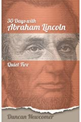 Thirty Days With Abraham Lincoln: Quiet Fire Kindle Edition