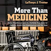 More than Medicine: Nurse Practitioners and the Problems They Solve for Patients, Health Care Organizations, and the…