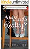 Who Needs Reality? (Team Northwest Sweet Romance Book 1)
