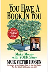You Have a Book In You: Make Money with YOUR Story Kindle Edition