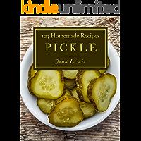 123 Homemade Pickle Recipes: Explore Pickle Cookbook NOW!