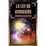 LA LEY DE ATRACCION: Determina tu destino (TECNICAS PARA ATRAER LO MENTALMENTE ANHELADO nº 1) (Spanish Edition)