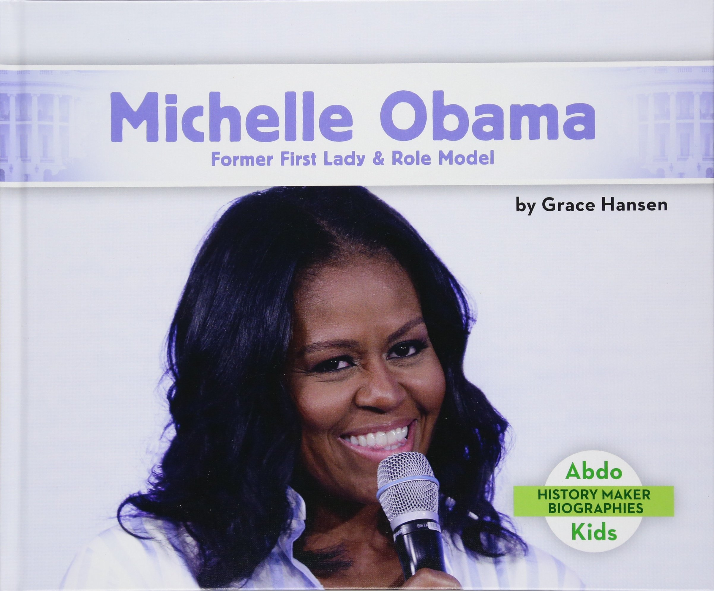 Michelle Obama: Former First Lady & Role Model (History Maker Biographies)