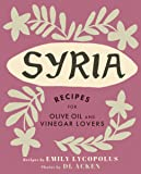 Syria: Recipes for Olive Oil and Vinegar Lovers