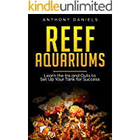 Reef Aquariums: Learn the Ins and Outs to Set Up Your Tank for Success
