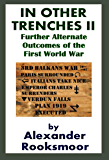 In Other Trenches II: Further Alternate Outcomes of the First World War