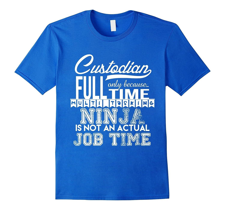 d5b9de53 Full Time Multitasking Custodian Funny Janitor Gift T-Shirt-CL ...