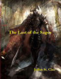 The Last of the Sages: Book #1 of the Sage Saga: Volume 1
