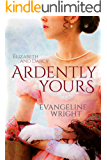 Elizabeth and Darcy: Ardently Yours: A Pride and Prejudice Variation