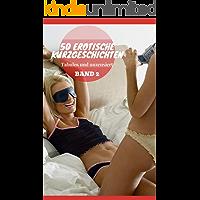 50 erotische Kurzgeschichten: tabulos und unzensiert