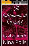 Il talismano di Violet: Io vi aiuterò