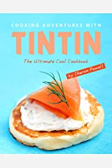 Cooking Adventures with Tintin: The Ultimate Cool Cookbook Kindle Edition
