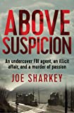 Above Suspicion: An Undercover FBI Agent, an Illicit Affair, and a Murder of Passion (English Edition)