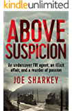 Above Suspicion: An Undercover FBI Agent, an Illicit Affair, and a Murder of Passion
