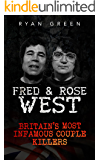 Fred & Rose West: Britain's Most Infamous Killer Couples (True Crime, Serial Killers, Murderers) (English Edition)