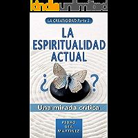 LA ESPIRITUALIDAD ACTUAL (LA CREATICIDAD Parte 2): Una mirada crítica de la espiritualidad actual para un mejor desarrollo y crecimiento personal